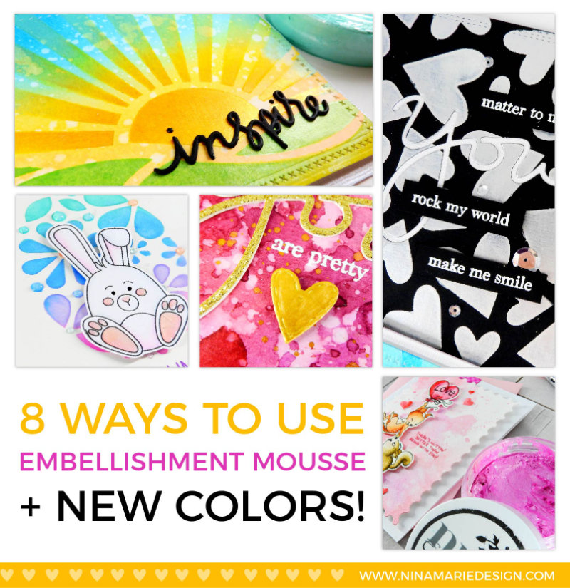 8 Ways to Use Embellishment Mousse | Nina-Marie Design