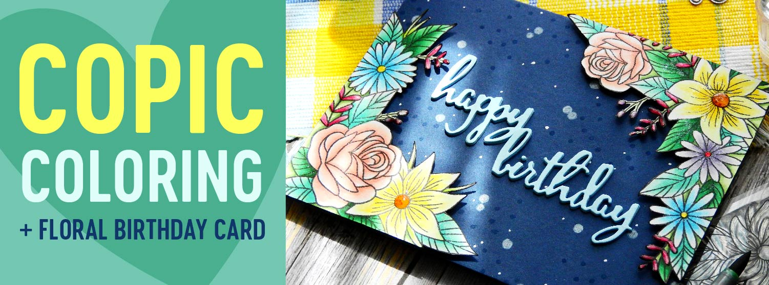Copic Coloring + Floral Birthday Card | Nina-Marie Design